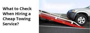 What to Check When Hiring a Cheap Towing Service?
